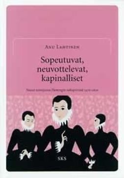 Lahtinen, Anu - Sopeutuvat, neuvottelevat, kapinalliset - Naiset toimijoina Flemingin sukupiirissä 1470–1620, e-kirja
