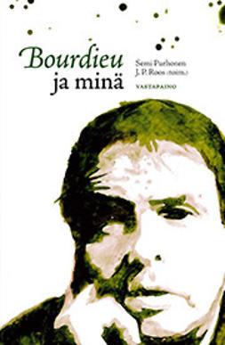 Bourdieu ja minä: näkökulmia Pierre Bourdieun sosiologiaan