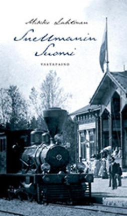 Lahtinen, Mikko - Snellmanin Suomi, ebook