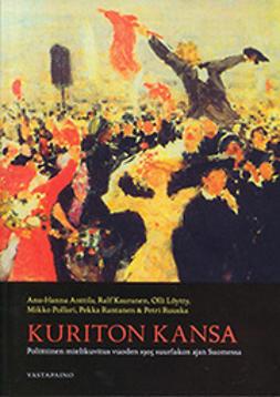 Anttila, Anu-Hanna - Kuriton kansa: poliittinen mielikuvitus vuoden 1905 suurlakon ajan Suomessa, ebook
