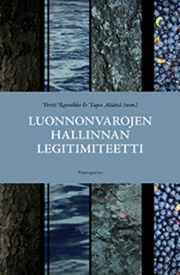 Määttä, Tapio - Luonnonvarojen hallinnan legitimiteetti, e-kirja