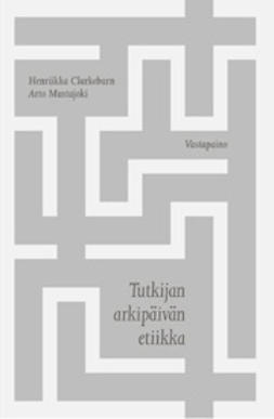 Clarkeburn, Henriikka - Tutkijan arkipäivän etiikka, e-kirja
