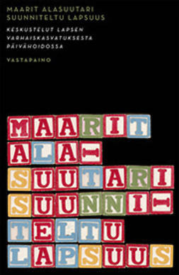 Alasuutari, Maarit - Suunniteltu lapsuus: keskustelut lapsen varhaiskasvatuksesta päivähoidossa, ebook