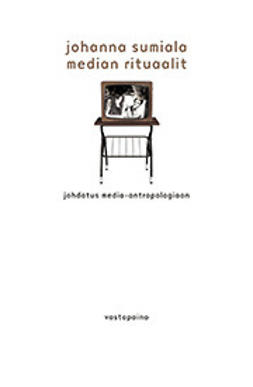 Sumiala, Johanna - Median rituaalit: johdatus media-antropologiaan, ebook