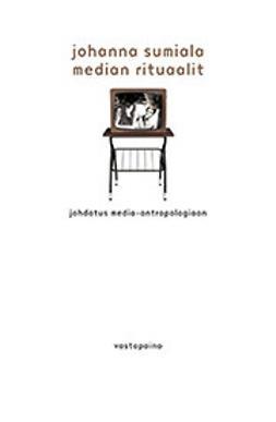 Median rituaalit : johdatus media-antropologiaan / Johanna Sumiala