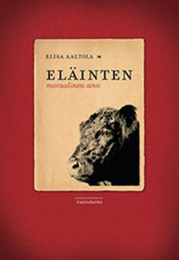Aaltola, Elisa - Eläinten moraalinen arvo, e-kirja