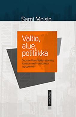 Moisio, Sami - Valtio, alue, politiikka: Suomen tilasuhteiden sääntely toisesta maailmansodasta nykypäivään, e-kirja