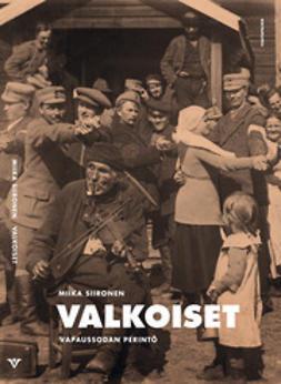 Siironen, Miika - Valkoiset – Vapaussodan perintö, e-kirja