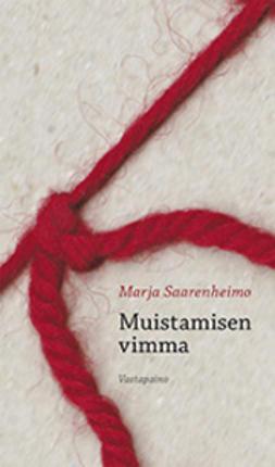 Saarenheimo, Marja - Muistamisen vimma: kirjoituksia muistista ja unohtamisesta, e-kirja
