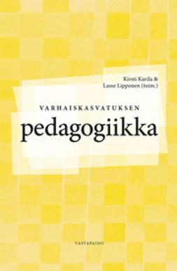 Karila, Kirsti - Varhaiskasvatuksen pedagogiikka, e-bok