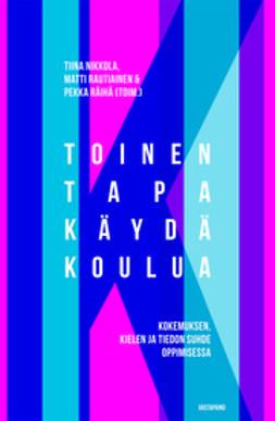 Nikkola, Matti Rautiainen Tiina - Toinen tapa käydä koulua, e-kirja