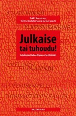 Karvonen, Erkki & Kortelainen - Julkaise tai tuhoudu!, ebook