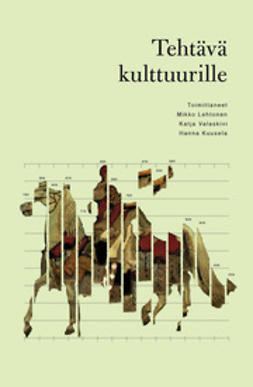 Lehtonen, Mikko & Valaskivi - Tehtävä kulttuurille - Talouden ja kulttuurin muuttuvat suhteet, e-kirja