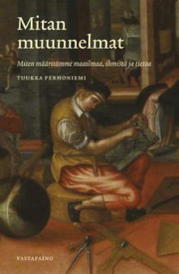 Perhoniemi, Tuukka - Mitan muunnelmat: miten määritämme maailmaa, ihmistä ja tietoa, ebook