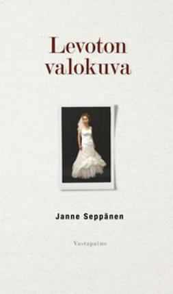 Seppänen, Janne - Levoton valokuva, ebook