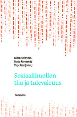 Haverinen, Riitta - Sosiaalihuollon tila ja tulevaisuus, ebook
