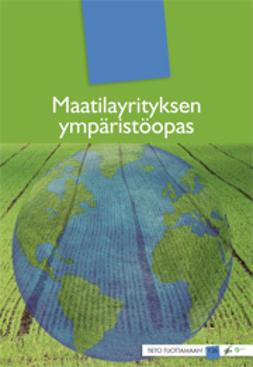 Ansalehto, Aulis - Maatilayrityksen ympäristöopas, ebook