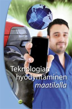 Järvenpää, Markku - Teknologian hyödyntäminen maatilalla, e-kirja
