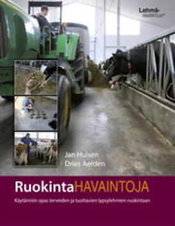 Aerden, Dries - Ruokintahavaintoja - Käytännön opas terveiden ja tuottavien lypsylehmien ruokintaan, e-kirja