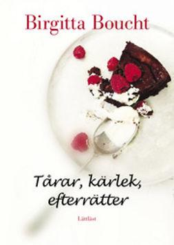 Boucht, Birgitta - Tårar, kärlek, efterrätter, ebook
