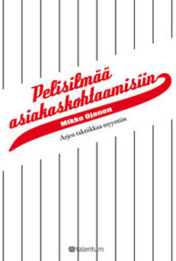 Ojanen, Mikko - Pelisilmää asiakaskohtaamisiin - Arjen taktiikkaa myyntiin, e-kirja