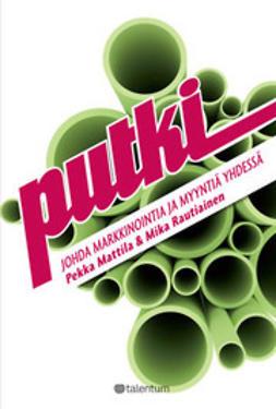 Mattila, Pekka - Putki - Johda markkinointia ja myyntiä yhdessä, e-kirja