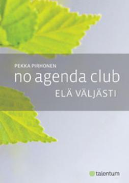 Pirhonen, Pekka - No Agenda Club - elä väljästi, e-kirja