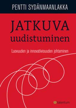 Sydänmaanlakka, Pentti - Jatkuva uudistuminen - Luovuuden ja innovatiivisuuden johtaminen, e-kirja