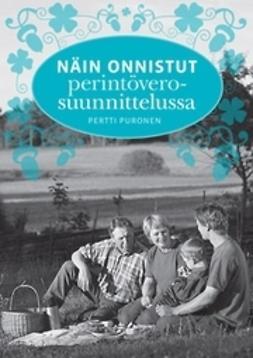 Puronen, Pertti - Näin onnistut perintöverosuunnittelussa, ebook