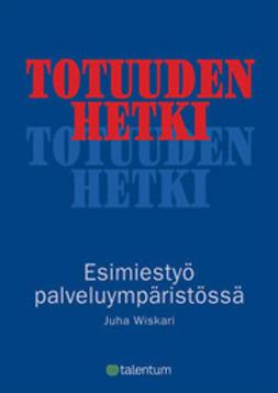 Wiskari, Juha - Totuuden hetki - Esimiestyö palveluympäristössä, e-kirja