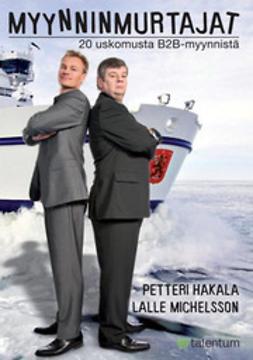 Hakala, Petteri - Myynninmurtajat - 20 uskomusta b2b-myynnistä, e-kirja