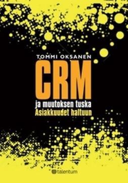Oksanen, Tommi - CRM ja muutoksen tuska - Asiakkuudet haltuun, e-kirja