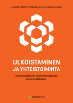 Järvinen, Tapio - Ulkoistaminen ja yhteistoiminta – Luottamuspääoma liikkeenluovutuksen menestystekijänä, e-kirja