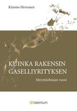 Herranen, Kimmo - Kuinka rakensin gaselliyrityksen, e-bok