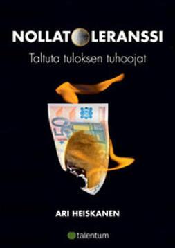 Heiskanen, Ari - Nollatoleranssi  -  Taltuta tuloksen tuhoojat, e-kirja