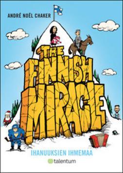 Chaker, Andre Noel - The Finnish Miracle - Ihanuuksien ihmemaa, e-kirja