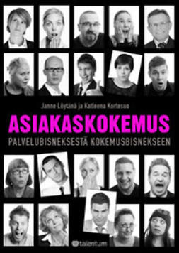 Asiakaskokemus - Palvelubisneksestä kokemusbisnekseen