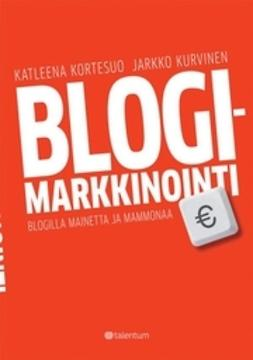 Kortesuo, Katleena - Blogimarkkinointi - blogilla mainetta ja mammonaa, ebook