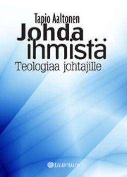 Johda ihmistä - Teologiaa johtajille