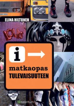 Hiltunen, Elina - Matkaopas tulevaisuuteen, ebook
