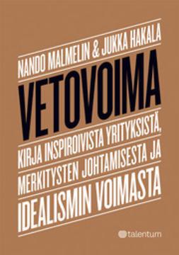 Hakala, Jukka - Vetovoima - Kirja inspiroivista yrityksistä, merkitysten johtamisesta ja idealismin voimasta, e-kirja