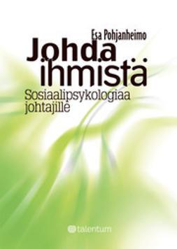 Pohjanheimo, Esa - Johda Ihmistä - Sosiaalipsykologiaa johtajille, e-kirja