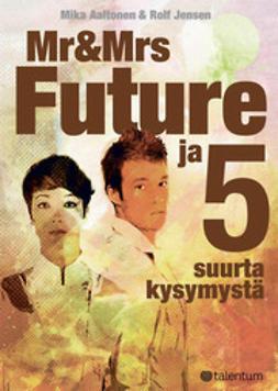 Aaltonen, Mika - Mr & Mrs Future - Ja viisi suurta kysymystä, e-kirja