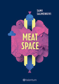 Salmenkivi, Sami - Meatspace - How the location-aware mobile revolution is bridging the gap between the digital and the real world, e-kirja