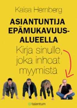 Hernberg, Kaisa - Asiantuntija epämukavuusalueella - Kirja sinulle, joka inhoat myymistä, e-bok