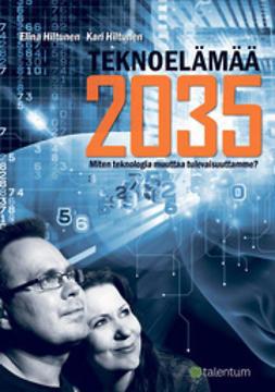 Hiltunen, Elina - Teknoelämää 2035 - Miten teknologia muuttaa tulevaisuuttamme?, e-kirja