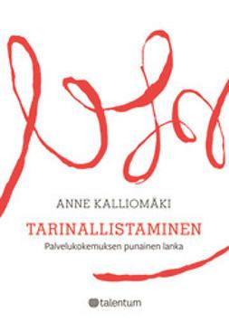 Kalliomäki, Anne - Tarinallistaminen - Palvelukokemuksen punainen lanka, e-kirja