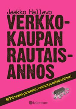Hallavo, Jaakko - Verkkokaupan rautaisannos 3 - Ytimessä prosessit, vastuut ja arkkitehtuuri, e-kirja