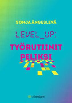 Ängeslevä, Sonja - Level up: työrutiinit peliksi, e-kirja
