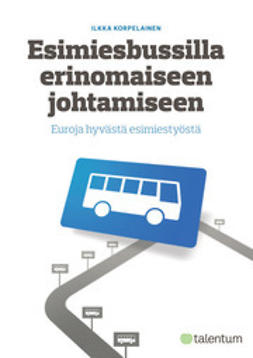 Korpelainen, Ilkka - Esimiesbussilla erinomaiseen johtamiseen - Euroja hyvästä esimiestyöstä, e-kirja